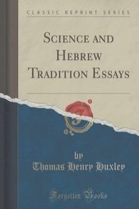essay hebrew science tradition Henry huxley frs this is essay# 3 from science and hebrew tradition thomas henry huxley et la bible - revue lisa/lisa - science and christian tradition.