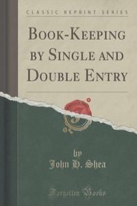 Book-Keeping by Single and Double Entry (Classic Reprint)