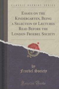 froebel kindergarten 2 essay The student's froebel kindergarten principles and practice by kate douglas wiggin with an introductory essay, containing.