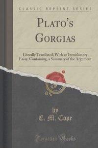 gorgias essay Devin stauffer the unity of plato's gorgias: rhetoric, justice, and the philosophic life published: november 13, 2006 devin stauffer, the unity of plato's gorgias.