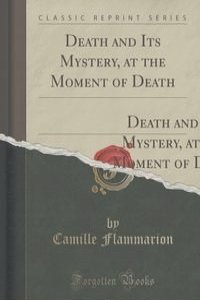 Death and Its Mystery, at the Moment of Death
