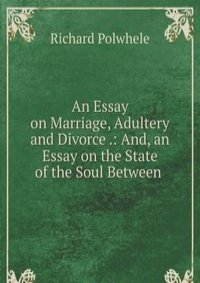 an essay on marriage Marriage shakespeare's numerous depictions of marriage in his comedies, histories, tragedies, and romances suggest the pivotal importance of this subject to his dramas.