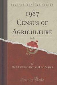 1987 Census of Agriculture, Vol. 46 (Classic Reprint)