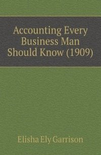 Accounting Every Business Man Should Know (1909)