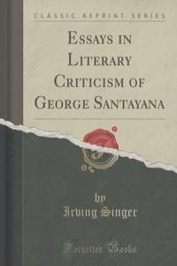 santayana essays George santayana was a famous poet and philosopher of the 19th and 20th centuries his many works are known around the world he had a very interesting life, filled with accomplishments that influenced the philosophical and poetic worlds santayana was born on december 16, 1863, in madrid, spain he.