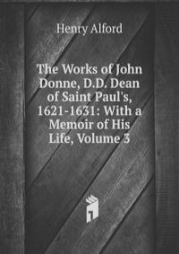 the life and works of john donne John donne biography of john donne and a searchable collection of works.