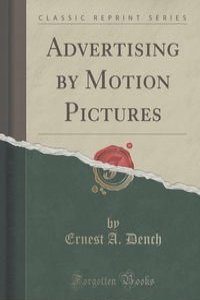 Advertising by Motion Pictures (Classic Reprint)