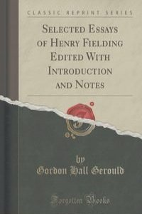 "critical essays on henry fielding Critics' comments on fielding and joseph andrews henry fielding: ""good-nature is that benevolent and amiable temper of mind which disposes ut to feel the."