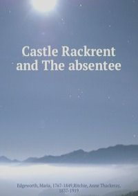 "analysis of castle rackrent Castle rackrent's publication in 1800 signaled many firsts: the first historical novel, the first regional novel in english, the first ""big house"" novel."