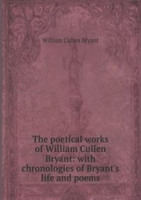 the life and literary works of william cullen bryant
