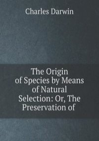 a look at the origins of species by means of natural selection Here are resources on charles darwin, evolutionary theory, and natural selection so you and your class can celebrate one of science's great texts and great minds.