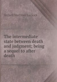 The intermediate state between death and judgment; being a sequel to after death